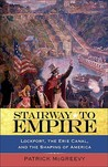 Stairway to Empire: Lockport, the Erie Canal, and the Shaping of America (Excelsior Editions)