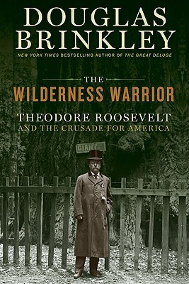 The Wilderness Warrior by Douglas G. Brinkley