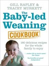 Baby-led Weaning Cookbook: 130 Delicious Recipes for the Whole Family to Enjoy