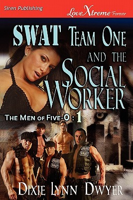 SWAT Team One and the Social Worker [The Men of Five-O #1] by Dixie Lynn Dwyer