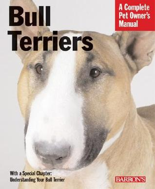 Bull Terriers (A Complete Pet Owner's Manual)