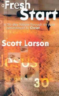 A Fresh Start: Following Through on Your Commitment to Christ