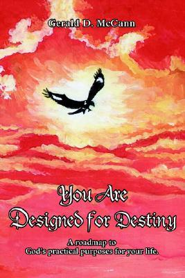 You Are Designed for Destiny: A Roadmap to God's Practical Purposes for Your Life.