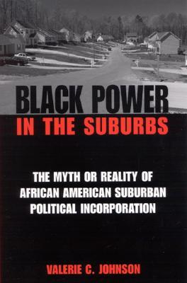 Black Power in the Suburbs: The Myth or Reality of African American Suburban Political Incorporation