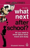 What Next After School ?: All You Need To Know About Work, Travel And Study (Times)