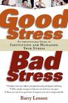 Good Stress, Bad Stress: An Indispensable Guide to Identifying and Managing Your Stress