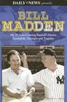 Bill Madden: My 25 Years Covering Baseball's Heroes, Scoundrels, Triumphs and Tragedies