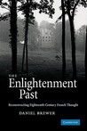 The Enlightenment Past: Reconstructing Eighteenth-Century French Thought