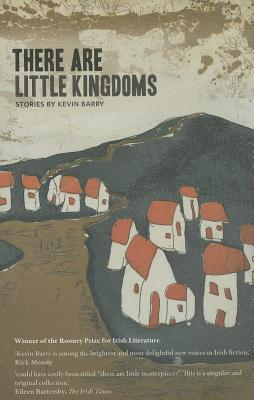 There are Little Kingdoms by Kevin Barry