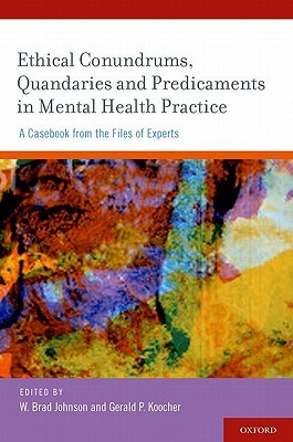 Ethical Conundrums, Quandaries, and Predicaments in Mental Health Practice: A Casebook from the Files of Experts