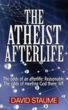 The Atheist Afterlife: The Odds of an Afterlife Reasonable. the Odds of Meeting God There Nil