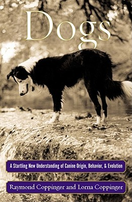 Dogs: A Startling New Understanding of Canine Origin, Behavior & Evolution