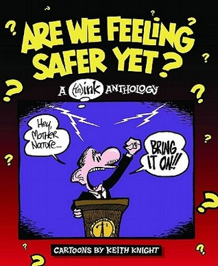 Are We Feeling Safer Yet? a (Th) Ink Anthology by Keith Knight