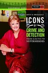 Icons of Mystery and Crime Detection 2 Volume Set: From Sleuths to Superheroes