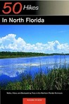 Explorer's Guide 50 Hikes in North Florida: Walks, Hikes, and Backpacking Trips in the Northern Florida Peninsula