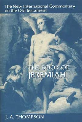 The Book of Jeremiah by J.A. Thompson