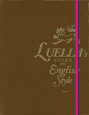 Luella's Guide to English Style by Luella Bartley