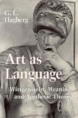 Art as Language: Wittgenstein, Meaning, and Aesthetic Theory
