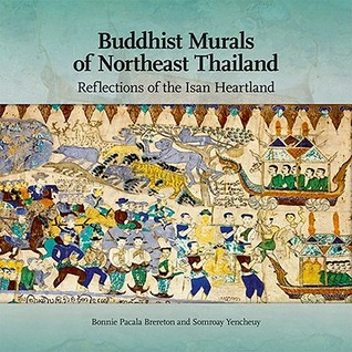 Buddhist Murals Of Northeast Thailand: Reflections Of The Isan Heartland  by  Bonnie Pacala Brereton