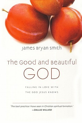 The Good and Beautiful God: Falling in Love with the God Jesus Knows