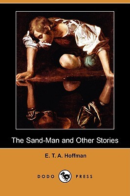The Sand-Man and Other Stories by E.T.A. Hoffmann