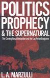 Politics Prophecy & the Supernatural: The Coming Great Deception and the Luciferian End Game