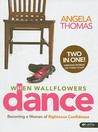 When Wallflowers Dance: Becoming a Woman of Righteous Confidence Study Guide