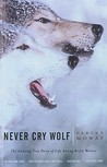 Never Cry Wolf: The Amazing True Story of Life Among Arctic Wolves