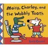 Maisy, Charley And The Wobbly Tooth by Lucy Cousins
