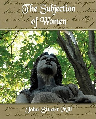 The Subjection of Women by John Stuart Mill