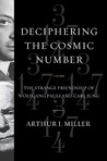 Deciphering the Cosmic Number: The Strange Friendship of Wolfgang Pauli and Carl Jung