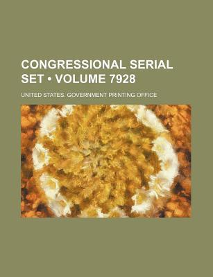 Congressional Serial Set by United States. Government O...