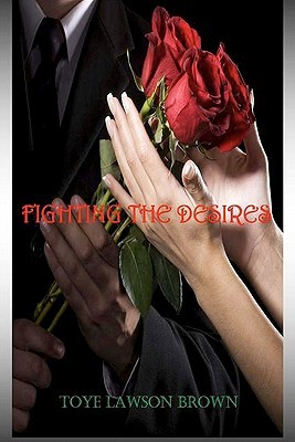 Fighting the Desires by Toye Lawson Brown