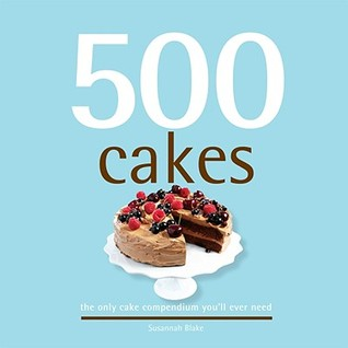 Download free 500 Cakes: The Only Cake Compendium You'll Ever Need (500 Cooking (Sellers)) PDB by Susannah Blake