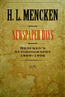 Newspaper Days: Mencken's Autobiography: 1899-1906