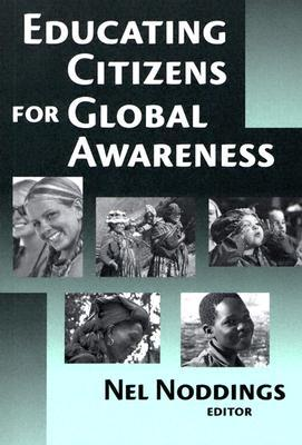 Educating Citizens for Global Awareness by Nel Noddings