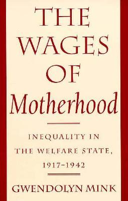 The Wages of Motherhood: Inequality in the Welfare State, 1917 1942