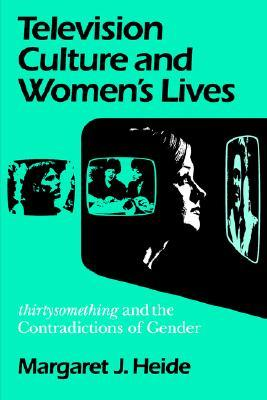 Television Culture and Women's Lives by Margaret J. Heide