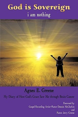 God Is Sovereign, I Am Nothing by E. Greene Agnes E. Greene