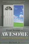 From Average to Awesome: Lessons for Living an Extraordinary Life