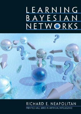 Learning Bayesian Networks by Richard E. Neapolitan