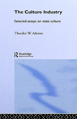 The Culture Industry: Selected Essays on Mass Culture