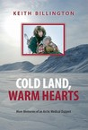 Cold Land, Warm Hearts: More Memories of an Arctic Medical Outpost