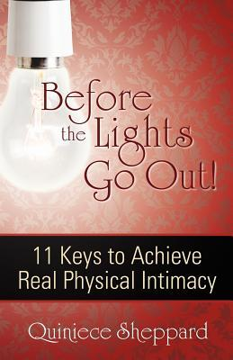 Before the Lights Go Out! 11 Keys to Achieve Real Physical In... by Quiniece Sheppard