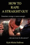 How to Rape a Straight Guy