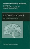 Ethics in Psychiatry: A Review, An Issue of Psychiatric Clinics (The Clinics: Internal Medicine)