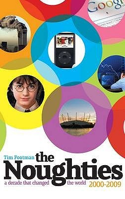 The Noughties 2000 2009 by Tim Footman