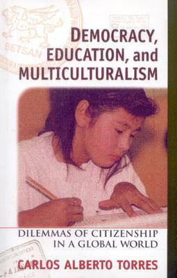 Democracy, Education, and Multiculturalism by Carlos Alberto Torres