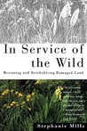 In Service of The Wild: Restoring and Reinhabiting Damaged Land