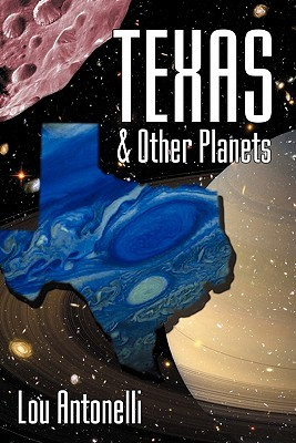 Texas & Other Planets by Lou Antonelli
